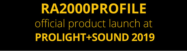 RA2000PROFILE OFFICIAL PRODUCT LAUNCH AT PROLIGHT+SOUND 2019